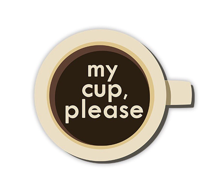 My cup, please